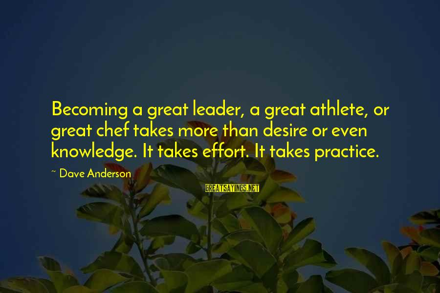 Comfy Sweater Sayings By Dave Anderson: Becoming a great leader, a great athlete, or great chef takes more than desire or