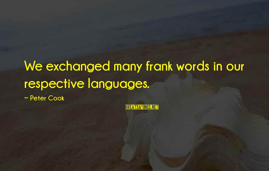 Comfy Sweater Sayings By Peter Cook: We exchanged many frank words in our respective languages.