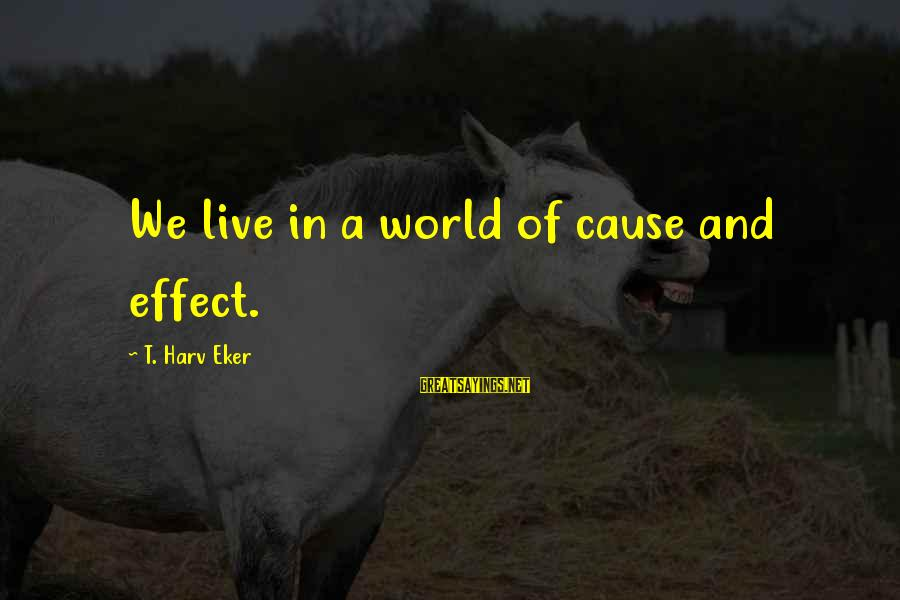 Comfy Sweater Sayings By T. Harv Eker: We live in a world of cause and effect.