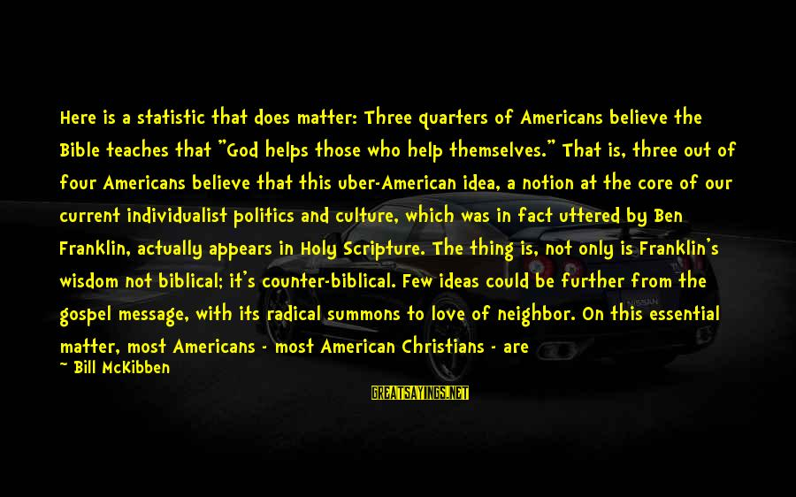 Comical Friends Sayings By Bill McKibben: Here is a statistic that does matter: Three quarters of Americans believe the Bible teaches