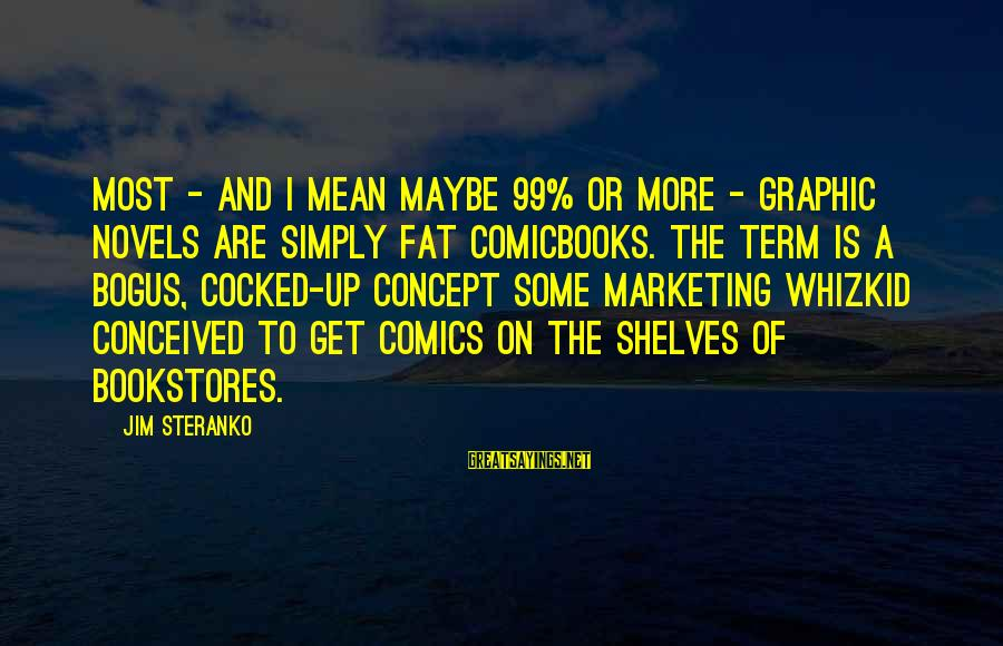 Comicbooks Sayings By Jim Steranko: Most - and I mean maybe 99% or more - graphic novels are simply fat