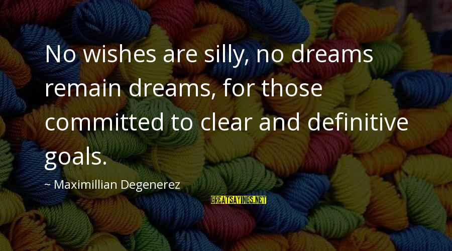 Comillas Sayings By Maximillian Degenerez: No wishes are silly, no dreams remain dreams, for those committed to clear and definitive