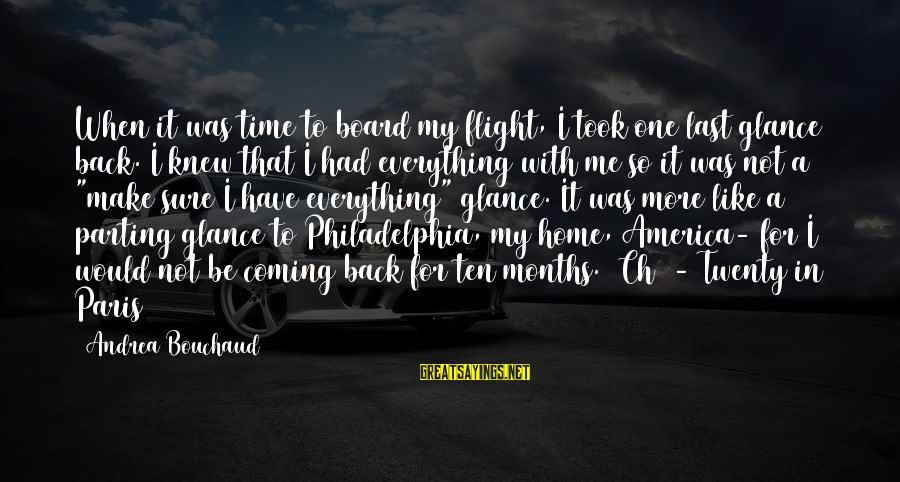 Coming Home From College Sayings By Andrea Bouchaud: When it was time to board my flight, I took one last glance back. I