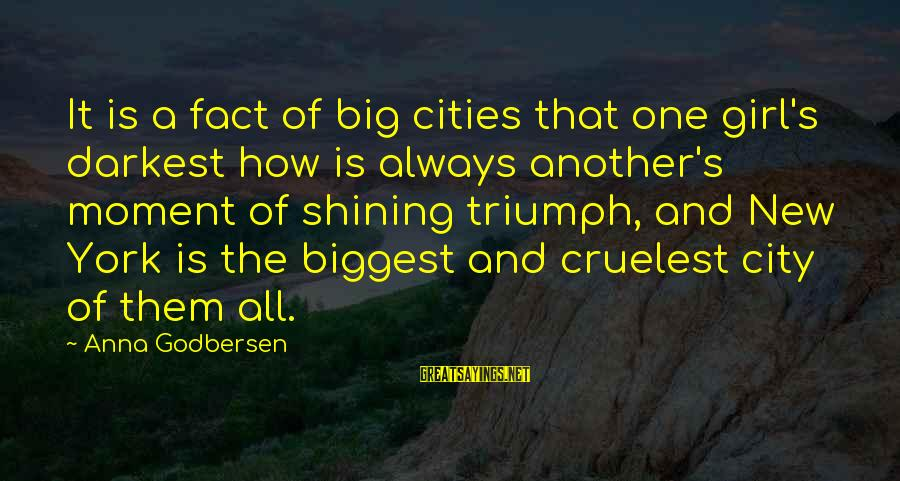 Coming Home To Friends Sayings By Anna Godbersen: It is a fact of big cities that one girl's darkest how is always another's
