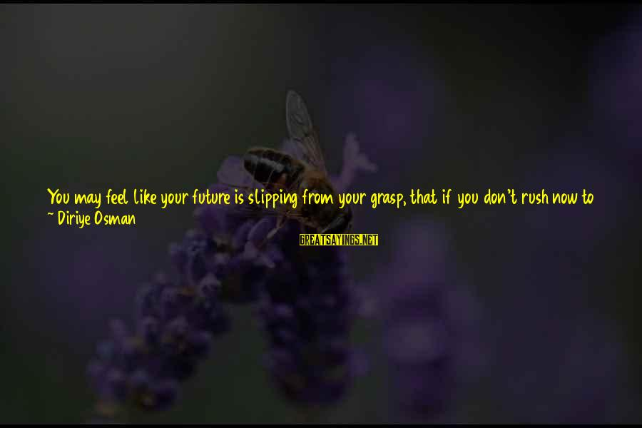 Coming Home To Friends Sayings By Diriye Osman: You may feel like your future is slipping from your grasp, that if you don't