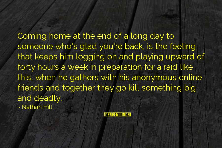 Coming Home To Friends Sayings By Nathan Hill: Coming home at the end of a long day to someone who's glad you're back,