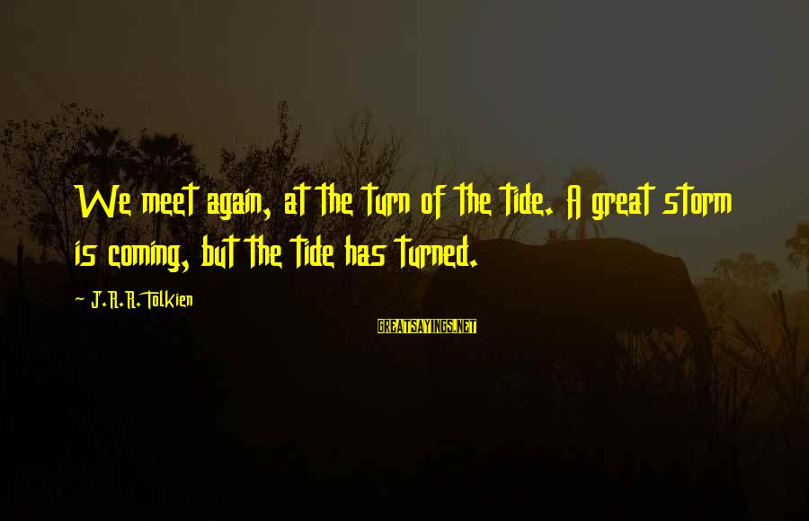 Coming Out Of The Storm Sayings By J.R.R. Tolkien: We meet again, at the turn of the tide. A great storm is coming, but