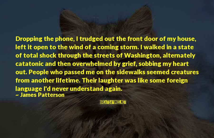 Coming Out Of The Storm Sayings By James Patterson: Dropping the phone, I trudged out the front door of my house, left it open