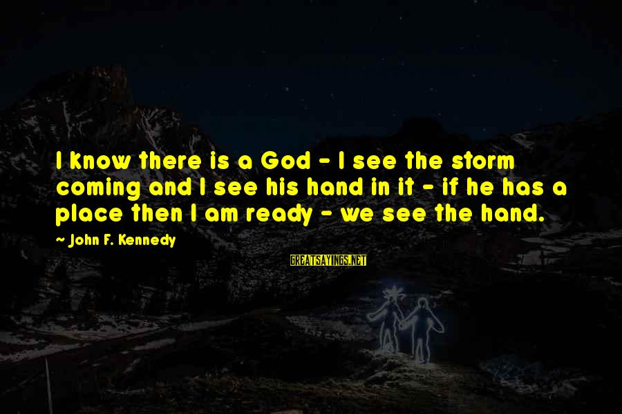Coming Out Of The Storm Sayings By John F. Kennedy: I know there is a God - I see the storm coming and I see