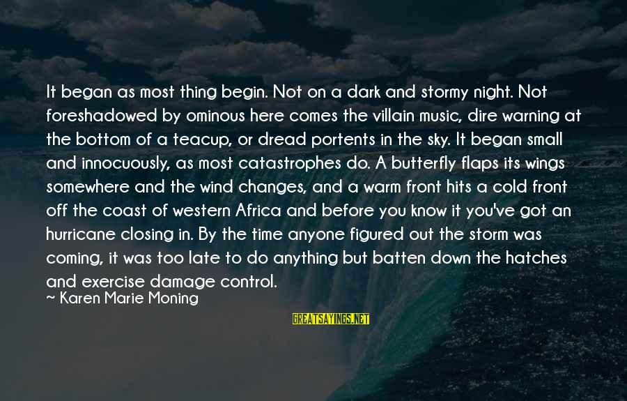 Coming Out Of The Storm Sayings By Karen Marie Moning: It began as most thing begin. Not on a dark and stormy night. Not foreshadowed