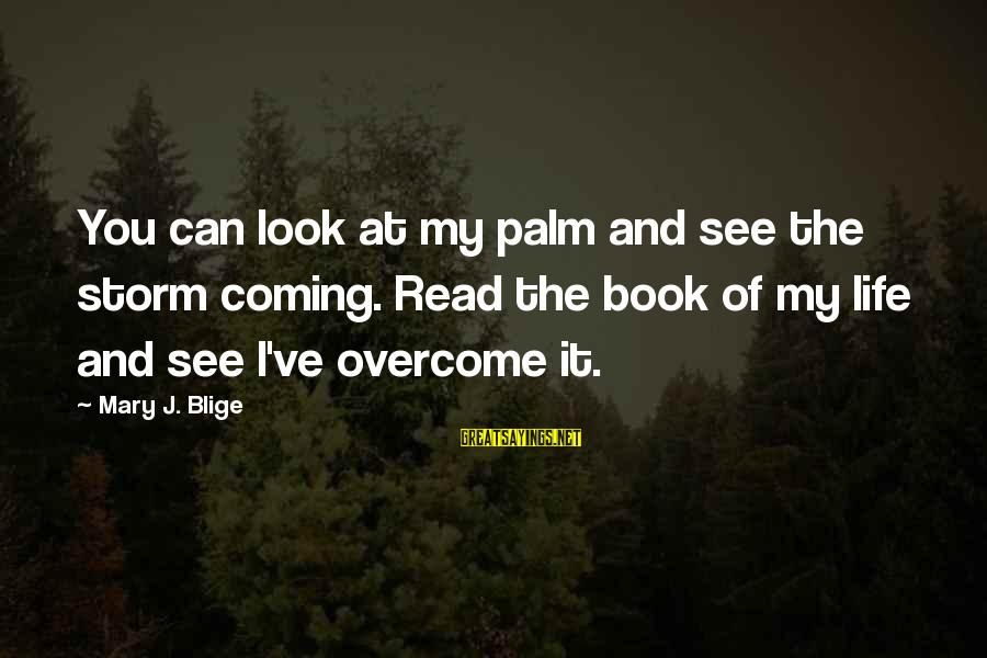 Coming Out Of The Storm Sayings By Mary J. Blige: You can look at my palm and see the storm coming. Read the book of