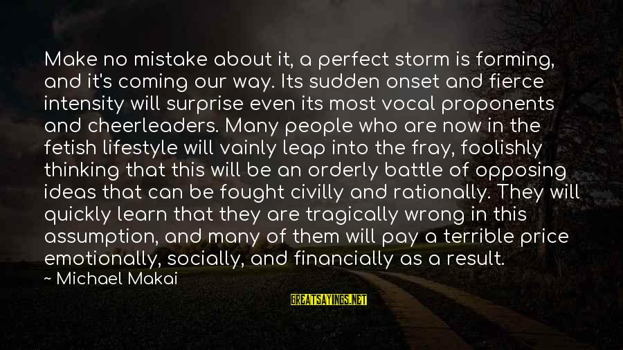 Coming Out Of The Storm Sayings By Michael Makai: Make no mistake about it, a perfect storm is forming, and it's coming our way.