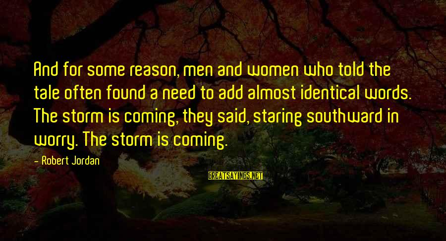 Coming Out Of The Storm Sayings By Robert Jordan: And for some reason, men and women who told the tale often found a need