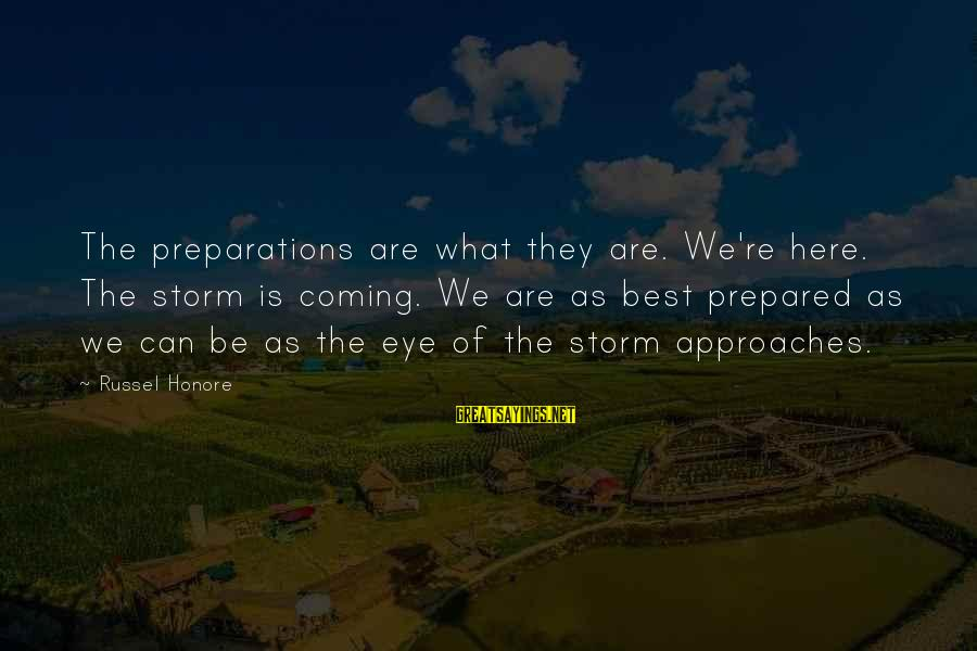 Coming Out Of The Storm Sayings By Russel Honore: The preparations are what they are. We're here. The storm is coming. We are as