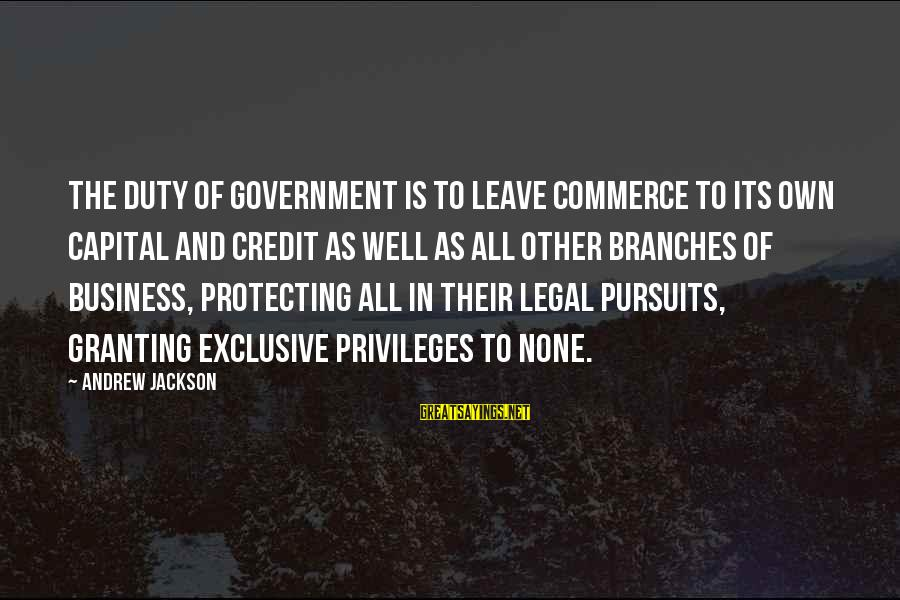 Commerce Sayings By Andrew Jackson: The duty of government is to leave commerce to its own capital and credit as