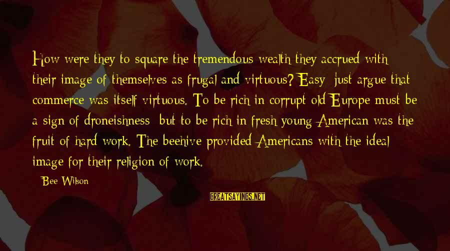 Commerce Sayings By Bee Wilson: How were they to square the tremendous wealth they accrued with their image of themselves