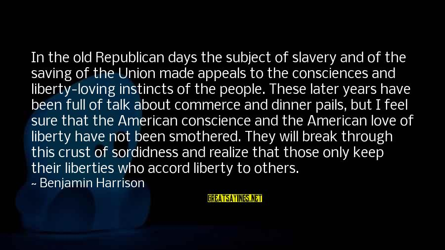 Commerce Sayings By Benjamin Harrison: In the old Republican days the subject of slavery and of the saving of the