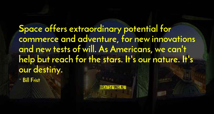 Commerce Sayings By Bill Frist: Space offers extraordinary potential for commerce and adventure, for new innovations and new tests of