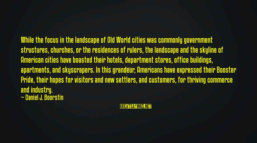Commerce Sayings By Daniel J. Boorstin: While the focus in the landscape of Old World cities was commonly government structures, churches,