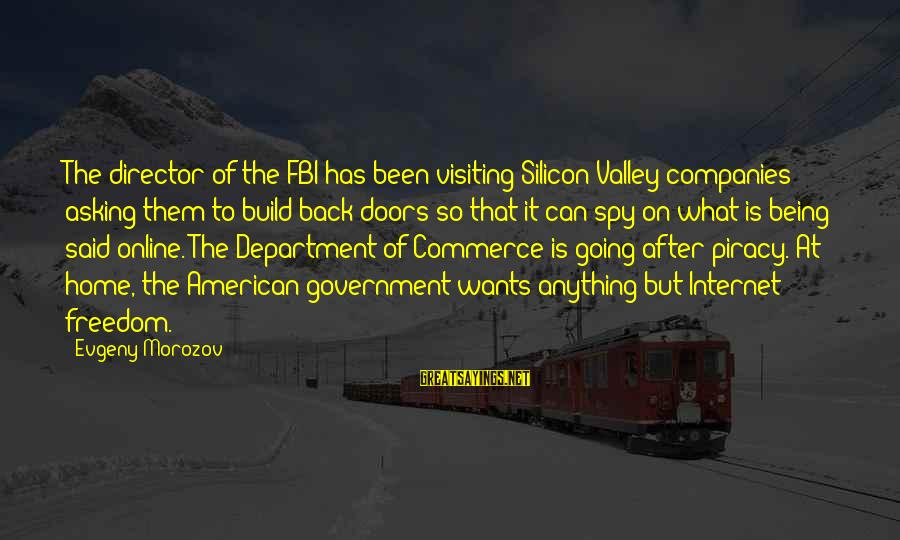 Commerce Sayings By Evgeny Morozov: The director of the FBI has been visiting Silicon Valley companies asking them to build