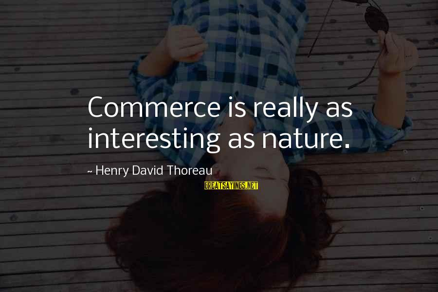 Commerce Sayings By Henry David Thoreau: Commerce is really as interesting as nature.