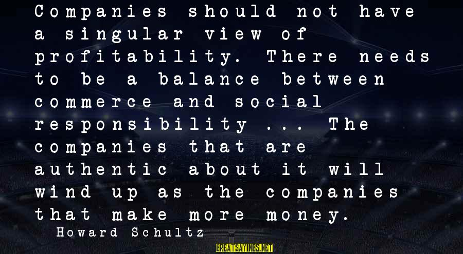 Commerce Sayings By Howard Schultz: Companies should not have a singular view of profitability. There needs to be a balance