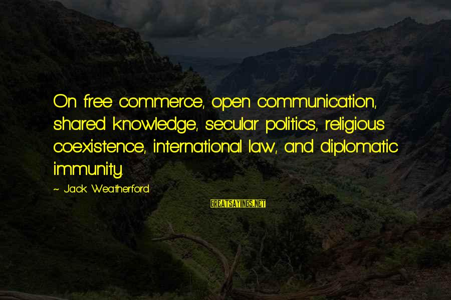 Commerce Sayings By Jack Weatherford: On free commerce, open communication, shared knowledge, secular politics, religious coexistence, international law, and diplomatic