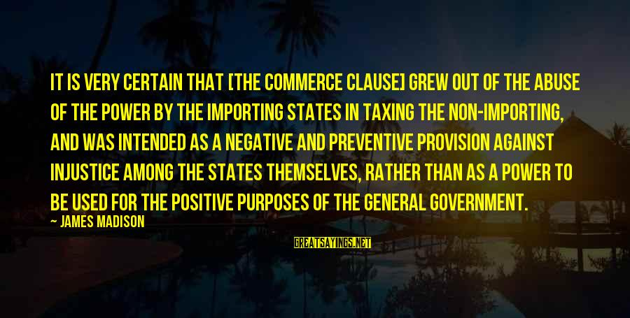 Commerce Sayings By James Madison: It is very certain that [the commerce clause] grew out of the abuse of the