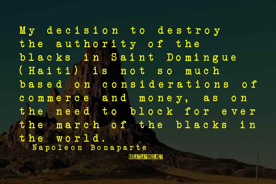 Commerce Sayings By Napoleon Bonaparte: My decision to destroy the authority of the blacks in Saint Domingue (Haiti) is not