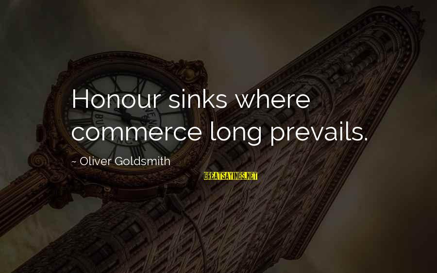 Commerce Sayings By Oliver Goldsmith: Honour sinks where commerce long prevails.