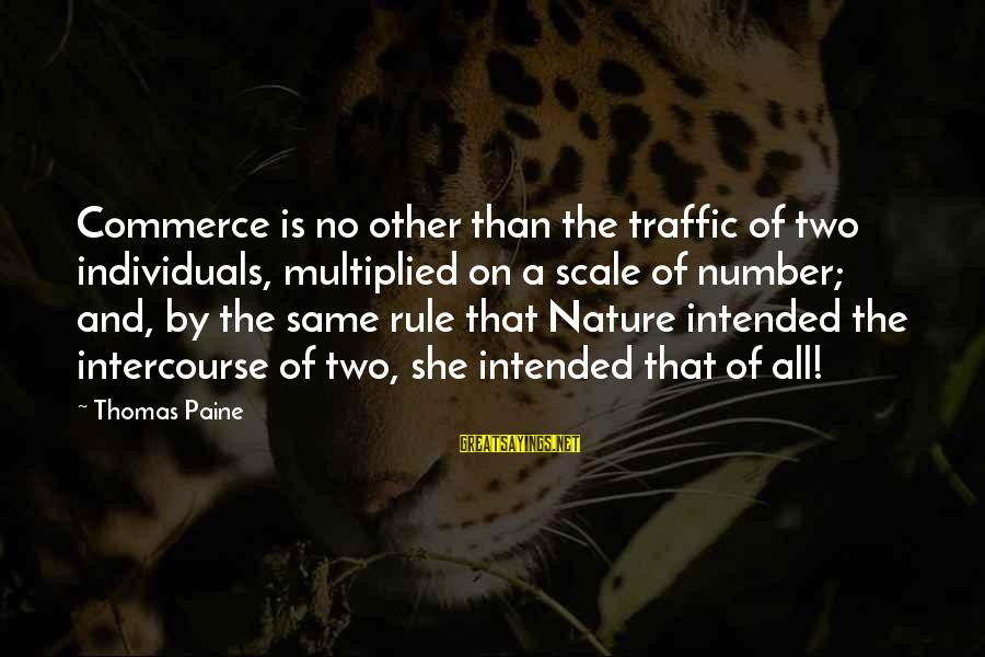 Commerce Sayings By Thomas Paine: Commerce is no other than the traffic of two individuals, multiplied on a scale of