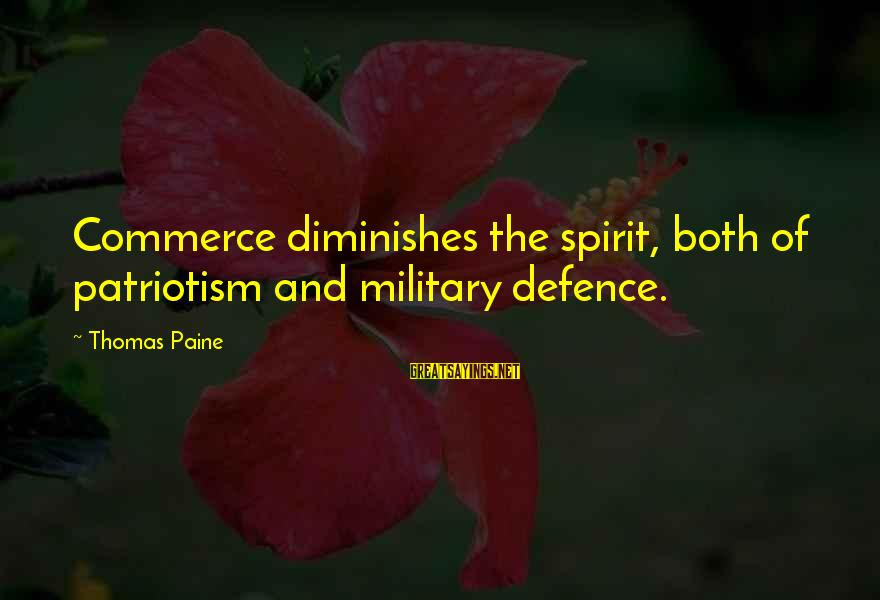 Commerce Sayings By Thomas Paine: Commerce diminishes the spirit, both of patriotism and military defence.