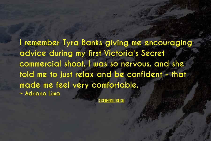 Commercial Banks Sayings By Adriana Lima: I remember Tyra Banks giving me encouraging advice during my first Victoria's Secret commercial shoot.
