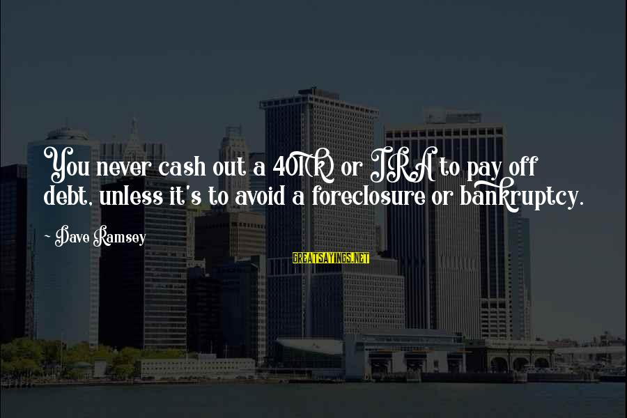 Commercial Banks Sayings By Dave Ramsey: You never cash out a 401(k) or IRA to pay off debt, unless it's to