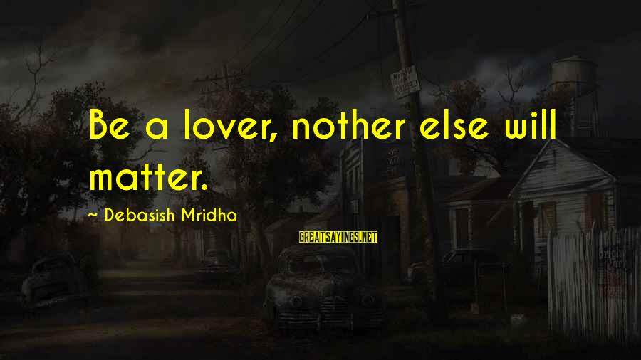 Commercial Banks Sayings By Debasish Mridha: Be a lover, nother else will matter.