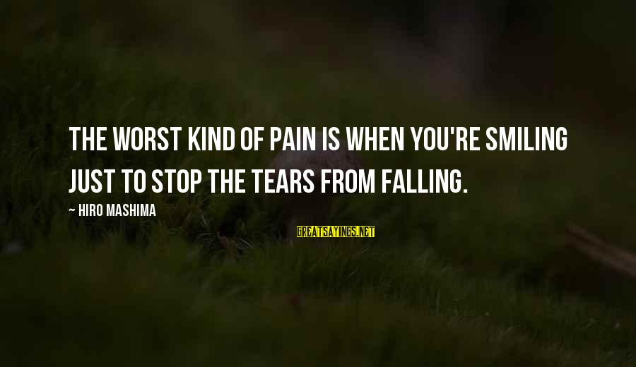 Commercial Banks Sayings By Hiro Mashima: The worst kind of pain is when you're smiling just to stop the tears from
