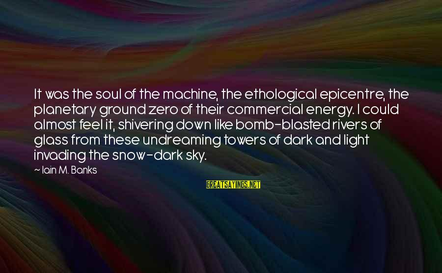Commercial Banks Sayings By Iain M. Banks: It was the soul of the machine, the ethological epicentre, the planetary ground zero of