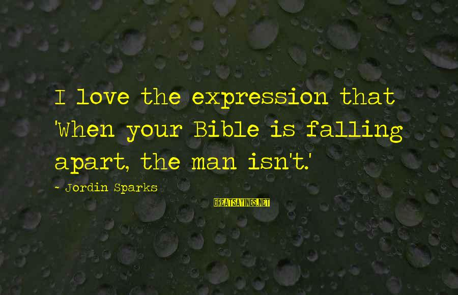 Commercial Banks Sayings By Jordin Sparks: I love the expression that 'When your Bible is falling apart, the man isn't.'