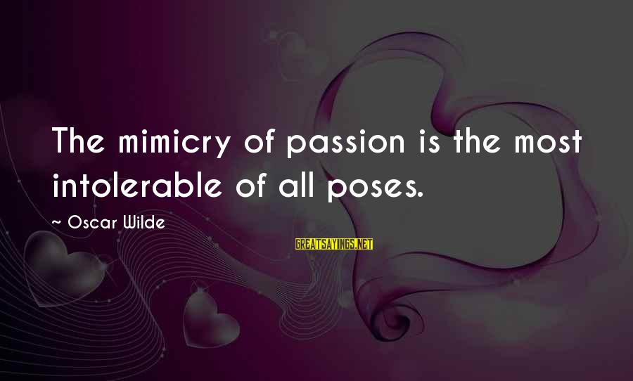 Commercial Banks Sayings By Oscar Wilde: The mimicry of passion is the most intolerable of all poses.