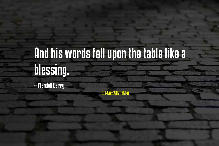 Commercial Banks Sayings By Wendell Berry: And his words fell upon the table like a blessing.