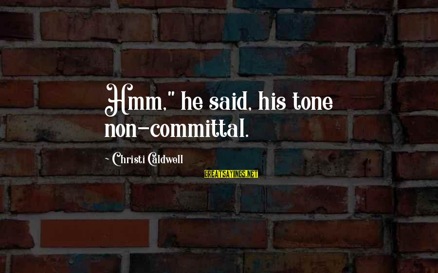 """Committal Sayings By Christi Caldwell: Hmm,"""" he said, his tone non-committal."""