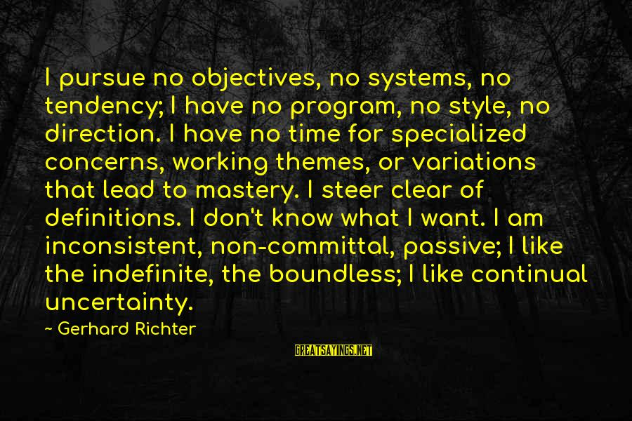 Committal Sayings By Gerhard Richter: I pursue no objectives, no systems, no tendency; I have no program, no style, no