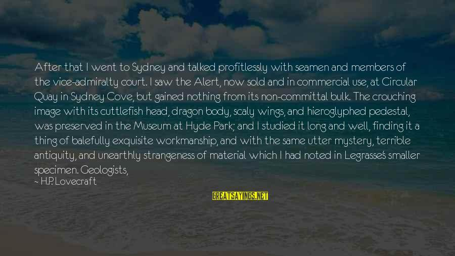 Committal Sayings By H.P. Lovecraft: After that I went to Sydney and talked profitlessly with seamen and members of the