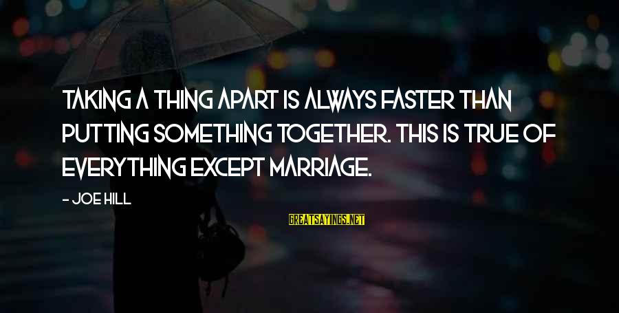 Committal Sayings By Joe Hill: Taking a thing apart is always faster than putting something together. This is true of