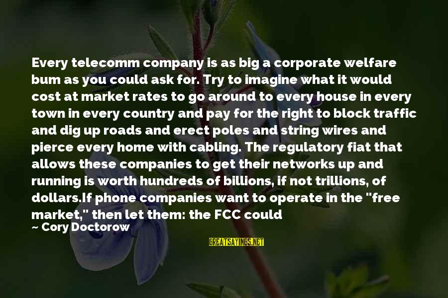 Common Corporate Sayings By Cory Doctorow: Every telecomm company is as big a corporate welfare bum as you could ask for.