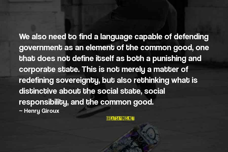 Common Corporate Sayings By Henry Giroux: We also need to find a language capable of defending government as an element of