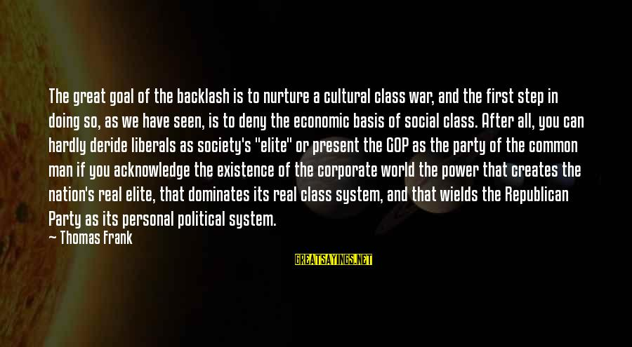 Common Corporate Sayings By Thomas Frank: The great goal of the backlash is to nurture a cultural class war, and the