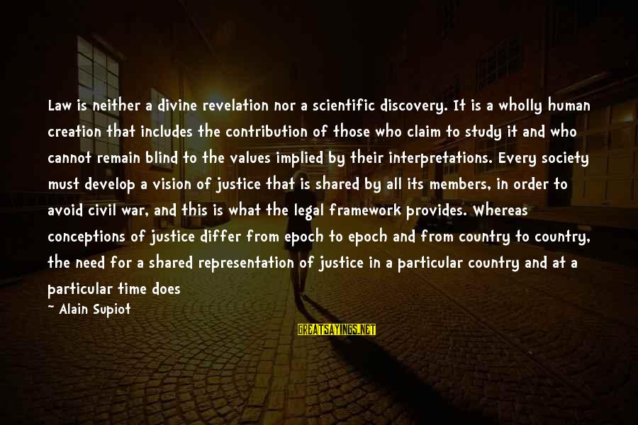 Common Legal Sayings By Alain Supiot: Law is neither a divine revelation nor a scientific discovery. It is a wholly human