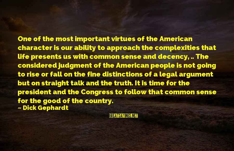 Common Legal Sayings By Dick Gephardt: One of the most important virtues of the American character is our ability to approach