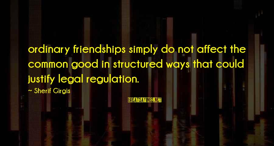 Common Legal Sayings By Sherif Girgis: ordinary friendships simply do not affect the common good in structured ways that could justify